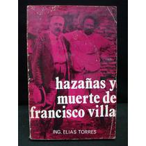 Elias Torres, Hazañas Y Muerte De Francisco Villa.