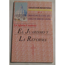 La Iglesia Condena La Reforma Y El Juarismo /jose Ma Abascal