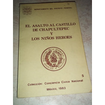 El Asalto Al Castillo De Chapultepec Y Los Niños Heroes