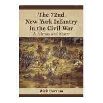 72nd New York Infantry In The Civil War: A, Rick Barram