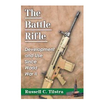 Battle Rifle: Development And Use Since, Russell C Tilstra