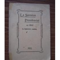 La Sucesión Presidencial En1910-aut-fco.i.madero-antiguo1963