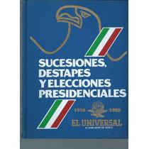 Sucesiones, Destapes Y Elecciones Presidenciales 1916-1983