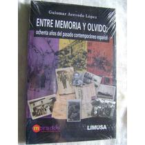 Entre Memoria Y Olvido. 80 Años Del Pasado Español...(nuevo)