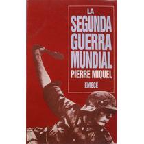 La Segunda Guerra Mundial. Pierre Miquel.