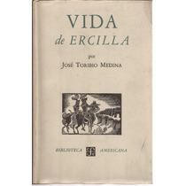 Vida De Ercilla. José Toribio Medina. Fce. 1a. Edición, 1948