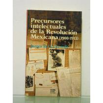 Precursores Intelectuales D La Revolucion Mexicana 1900-1913