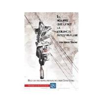 Libro El Hombre Que Ejerce La Violencia Intrafamiliar *cj