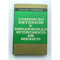 Comercio Exterior Y Desarrollo Economico De Mexico / William