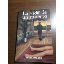 La Vida De Un Muerto. Óscar De La Borbolla