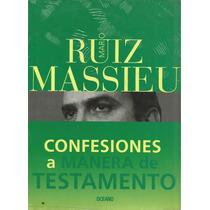 Confesiones A Manera De Testamento Mario Ruiz Massieu