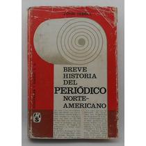 Breve Historia Del Periodismo Norteamericano / Tebbel