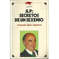 Jlp Secretos De Un Sexenio De Armando Ayala Anguiano