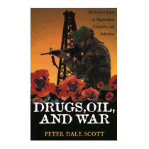 Drugs, Oil, And War: The United States In, Peter Dale Scott