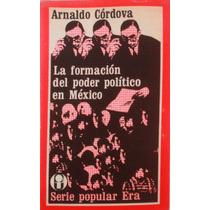 La Formación Del Poder Político En México. Arnaldo Cordoba