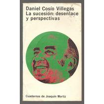 ´la Sucesión: Desenlace Y Perspectiva / Daniel Cossío Villeg