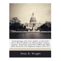 Hydrogeology And Water Quality In The Snake, Peter R Wright