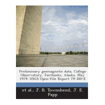 Preliminary Geomagnetic Data, College, J B Townshend