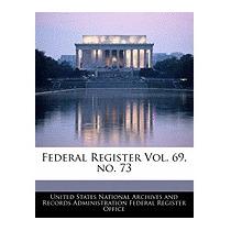 Federal Register Vol. 69, No. 73, United States National