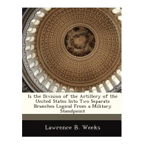 Is The Division Of The Artillery Of The, Lawrence B Weeks