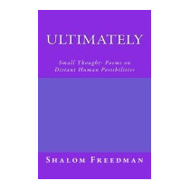 Ultimately: Small Thought- Poems On Distant, Shalom Freedman