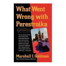 What Went Wrong With Perestroika (updated), Marshall Goldman