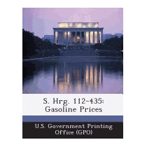 S. Hrg. 112-435: Gasoline Prices, U S Government Printing
