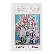 This Grace Of Light (new), Patrick T R Gray
