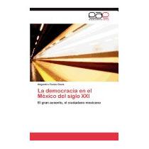 Democracia En El Mexico Del Siglo, Alejandro Favela Gavia