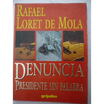 Denuncia. Presidente Sin Palabra - Rafael Loret De Mola