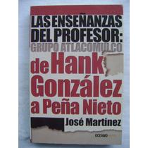 Las Enseñanzas Del Profesor: De Hank González A Peña Nieto