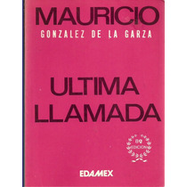 La Ultima Llamada De Mauricio González De La Garza.