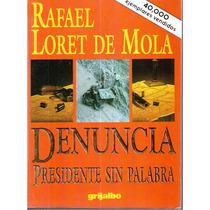 Denuncia Presidente Sin Palabra Rafael Loret De Mola
