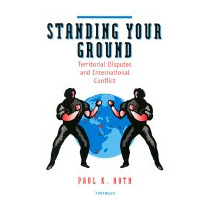 Standing Your Ground: Territorial Disputes And, Paul K Huth