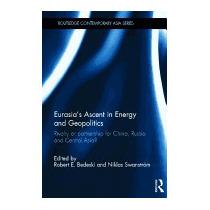 Eurasias Ascent In Energy And Geopolitics:, Robert Bedeski