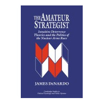 Amateur Strategist: Intuitive Deterrence, James Denardo
