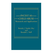 Incest As Child Abuse: Research And, Brenda J Vander Mey