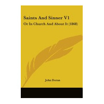 Saints And Sinner V1: Or In Church And About It, John Doran