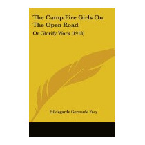 Camp Fire Girls On The Open Road:, Hildegarde Gertrude Frey