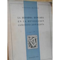 La Reforma Bancaria En La Revolución Constitucionalista