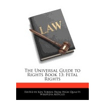 Universal Guide To Rights Book 13: Fetal Rights, Ken Torrin