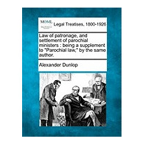 Law Of Patronage, And Settlement Of, Alexander Dunlop