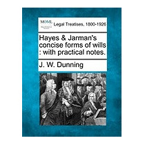Hayes & Jarmans Concise Forms Of Wills: With, J W Dunning