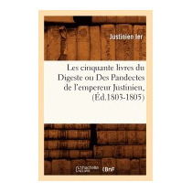 Les Cinquante Livres Du Digeste Ou Des, Justinien Ier