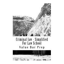Criminal Law - Simplified For Law School:, Value Bar Prep