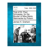 Trial Of Dr. Paul Schoeppe. For The Murder, James H Graham