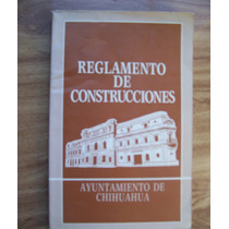 Reglamento De Construcciones Ayuntamiento De Chiihuahua-vbf