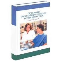 Diccionario Enciclopedico Ilustrado De Traumatologia 1 Vol