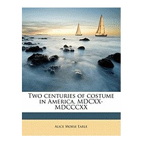 Two Centuries Of Costume In America,, Alice Morse Earle