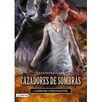 Cazadores De Sombras 6: Ciudad Del Fuego Celestial